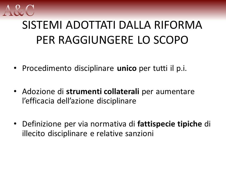 SISTEMI ADOTTATI DALLA RIFORMA PER RAGGIUNGERE LO SCOPO Procedimento disciplinare unico per tutti il p.i. Adozione di strumenti collaterali per aument