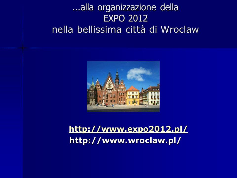 ...alla organizzazione della EXPO 2012 nella bellissima città di Wroclaw http://www.expo2012.pl/ http://www.expo2012.pl/ http://www.expo2012.pl/ http: