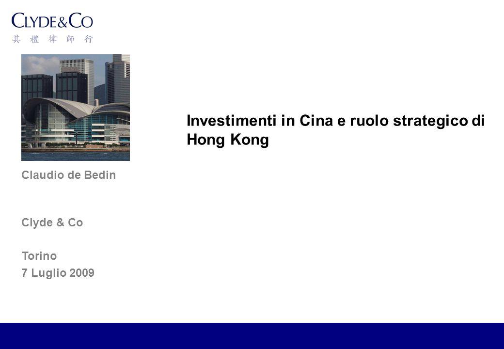 Claudio de Bedin Clyde & Co Torino 7 Luglio 2009 Investimenti in Cina e ruolo strategico di Hong Kong
