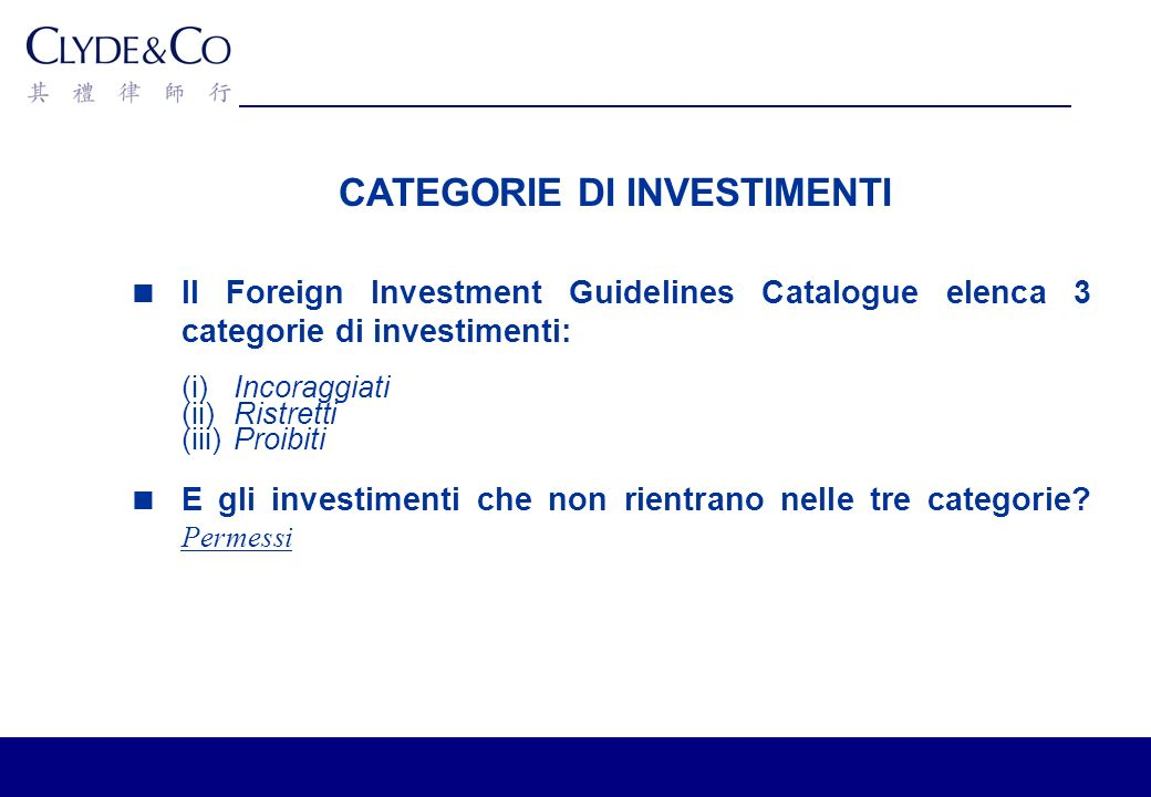 CATEGORIE DI INVESTIMENTI Il Foreign Investment Guidelines Catalogue elenca 3 categorie di investimenti: (i)Incoraggiati (ii)Ristretti (iii)Proibiti E