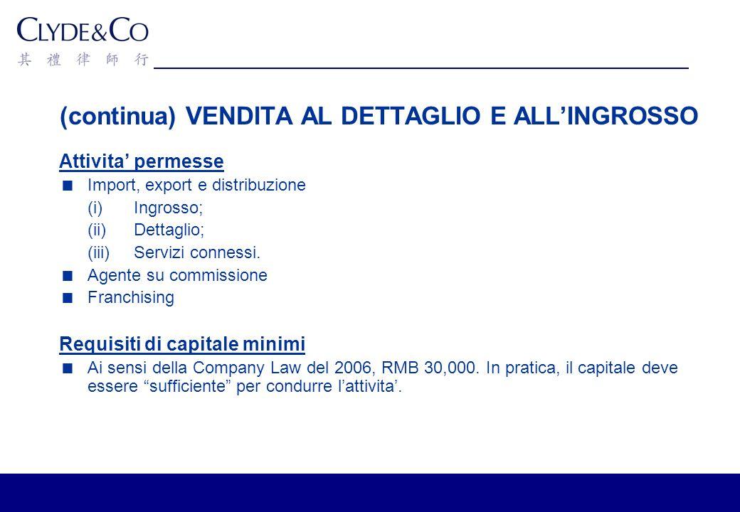 (continua) VENDITA AL DETTAGLIO E ALLINGROSSO Attivita permesse Import, export e distribuzione (i)Ingrosso; (ii)Dettaglio; (iii)Servizi connessi.