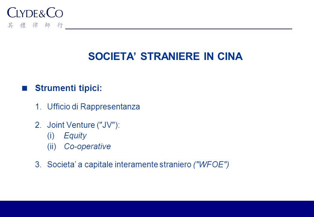 SOCIETA STRANIERE IN CINA Strumenti tipici: 1. Ufficio di Rappresentanza 2.