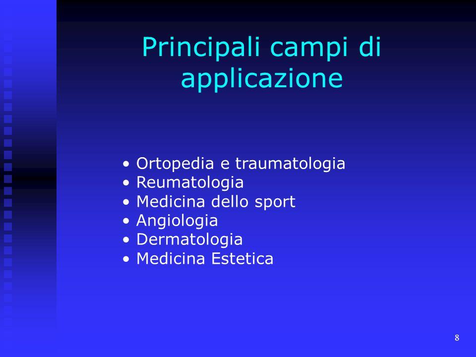 8 Principali campi di applicazione Ortopedia e traumatologia Reumatologia Medicina dello sport Angiologia Dermatologia Medicina Estetica