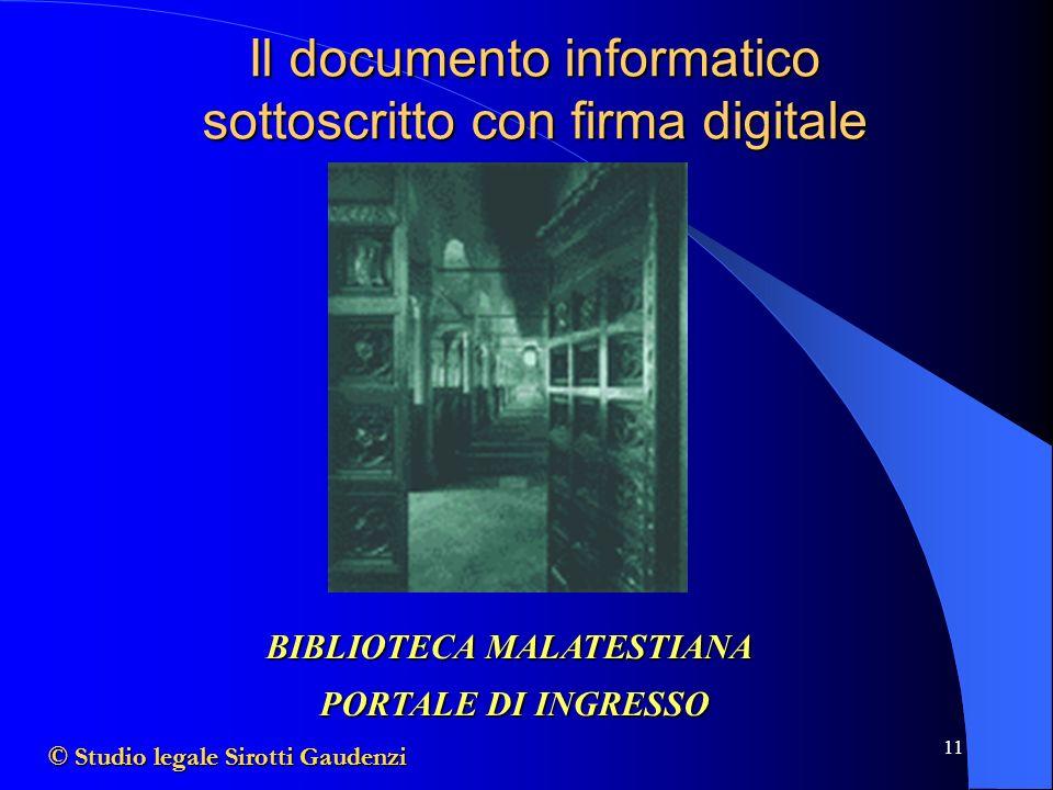 11 BIBLIOTECA MALATESTIANA PORTALE DI INGRESSO © Studio legale Sirotti Gaudenzi Il documento informatico sottoscritto con firma digitale