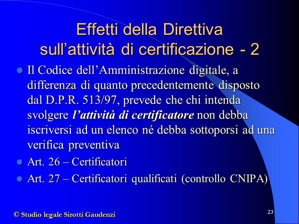 23 Effetti della Direttiva sullattività di certificazione - 2 Il Codice dellAmministrazione digitale, a differenza di quanto precedentemente disposto dal D.P.R.