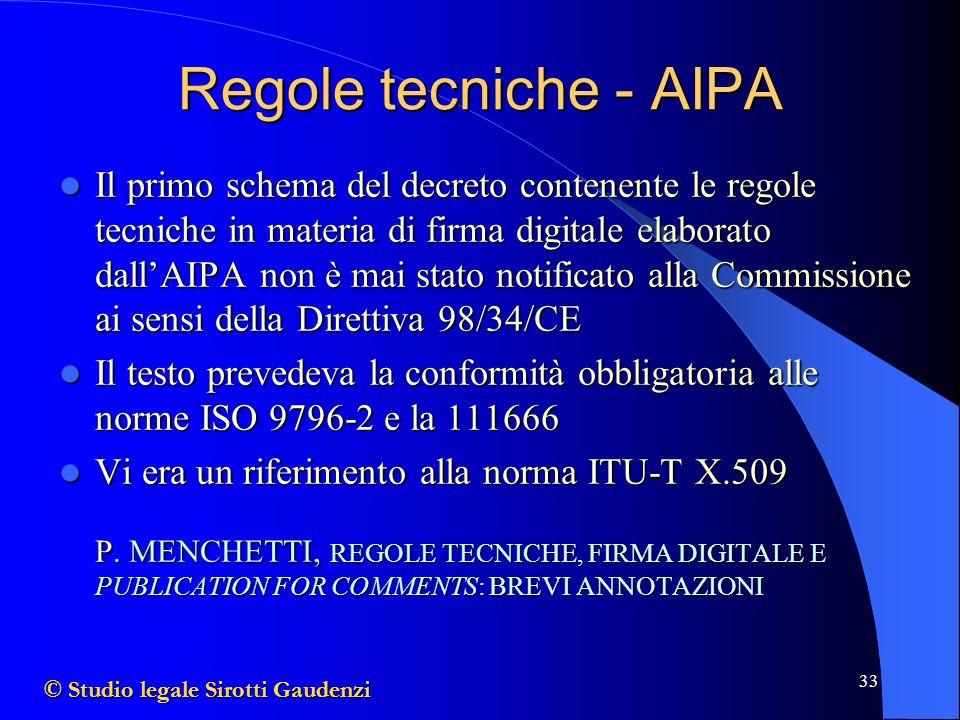 33 Regole tecniche - AIPA Il primo schema del decreto contenente le regole tecniche in materia di firma digitale elaborato dallAIPA non è mai stato notificato alla Commissione ai sensi della Direttiva 98/34/CE Il primo schema del decreto contenente le regole tecniche in materia di firma digitale elaborato dallAIPA non è mai stato notificato alla Commissione ai sensi della Direttiva 98/34/CE Il testo prevedeva la conformità obbligatoria alle norme ISO 9796-2 e la 111666 Il testo prevedeva la conformità obbligatoria alle norme ISO 9796-2 e la 111666 Vi era un riferimento alla norma ITU-T X.509 Vi era un riferimento alla norma ITU-T X.509 P.