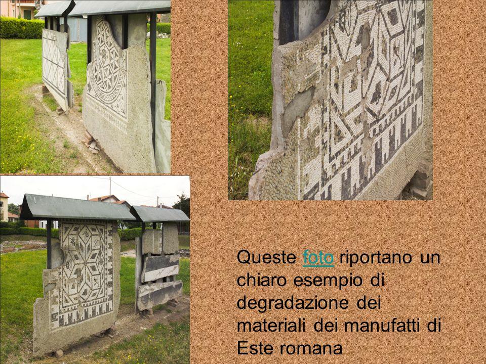 Queste foto riportano un chiaro esempio di degradazione dei materiali dei manufatti di Este romanafoto