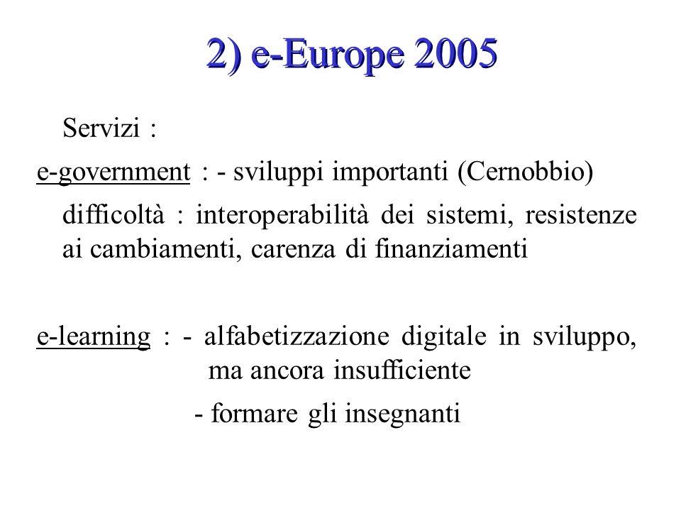 Servizi : e-government : - sviluppi importanti (Cernobbio) difficoltà : interoperabilità dei sistemi, resistenze ai cambiamenti, carenza di finanziame