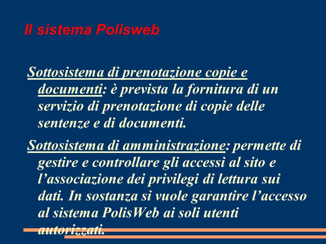 Il sistema Polisweb Sottosistema di prenotazione copie e documenti: è prevista la fornitura di un servizio di prenotazione di copie delle sentenze e di documenti.