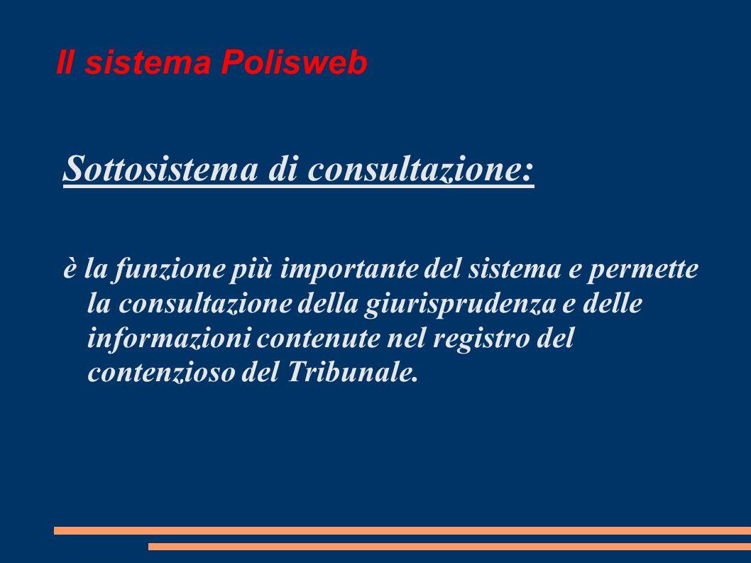 Il sistema Polisweb Sottosistema di consultazione: è la funzione più importante del sistema e permette la consultazione della giurisprudenza e delle informazioni contenute nel registro del contenzioso del Tribunale.