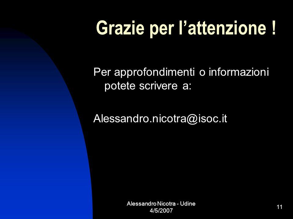 Alessandro Nicotra - Udine 4/5/2007 11 Grazie per lattenzione ! Per approfondimenti o informazioni potete scrivere a: Alessandro.nicotra@isoc.it