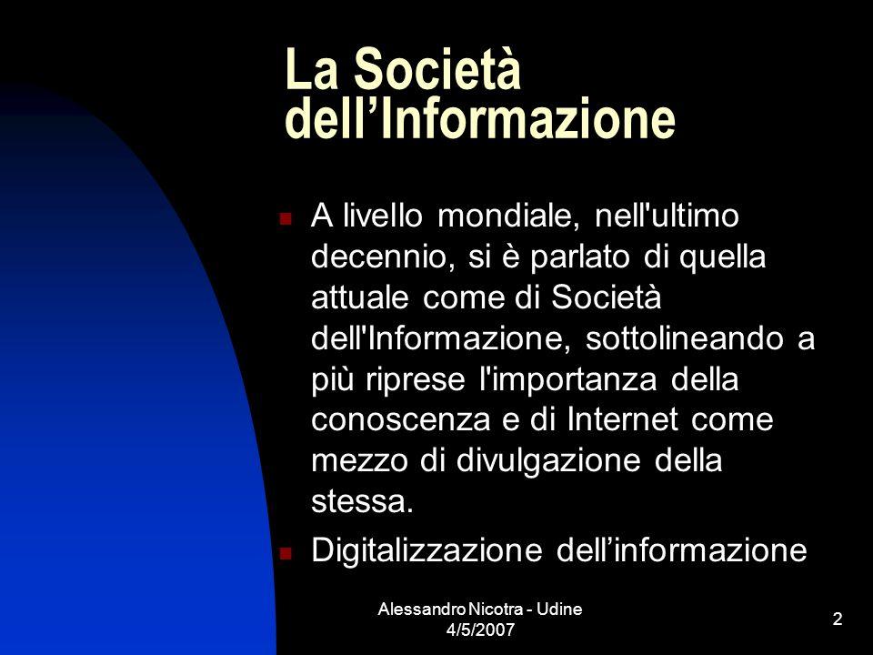 Alessandro Nicotra - Udine 4/5/2007 2 La Società dellInformazione A livello mondiale, nell'ultimo decennio, si è parlato di quella attuale come di Soc