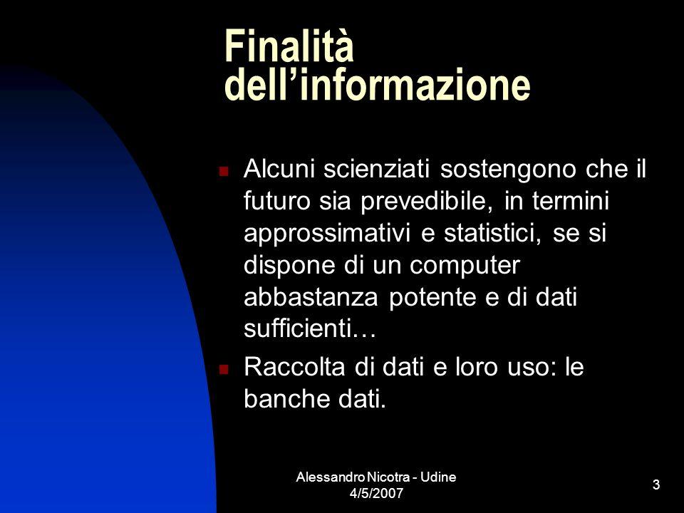 Alessandro Nicotra - Udine 4/5/2007 3 Finalità dellinformazione Alcuni scienziati sostengono che il futuro sia prevedibile, in termini approssimativi