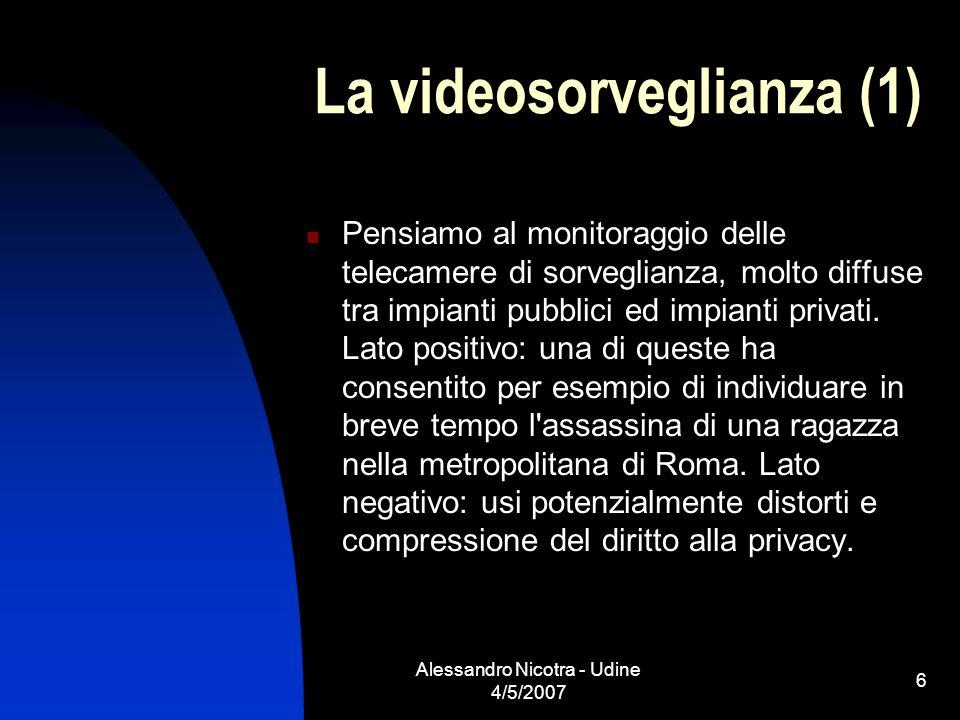 Alessandro Nicotra - Udine 4/5/2007 6 La videosorveglianza (1) Pensiamo al monitoraggio delle telecamere di sorveglianza, molto diffuse tra impianti p