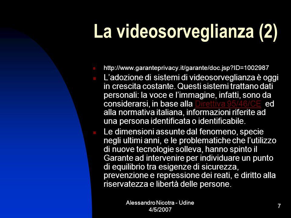 Alessandro Nicotra - Udine 4/5/2007 7 La videosorveglianza (2) http://www.garanteprivacy.it/garante/doc.jsp?ID=1002987 Ladozione di sistemi di videoso