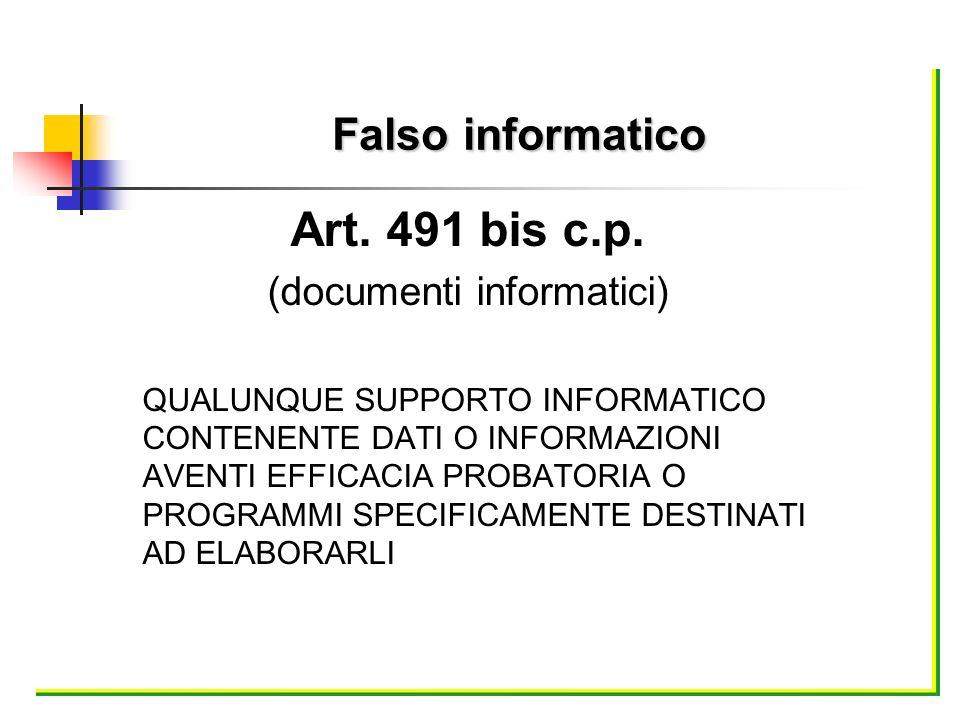 Art. 491 bis c.p. (documenti informatici) QUALUNQUE SUPPORTO INFORMATICO CONTENENTE DATI O INFORMAZIONI AVENTI EFFICACIA PROBATORIA O PROGRAMMI SPECIF