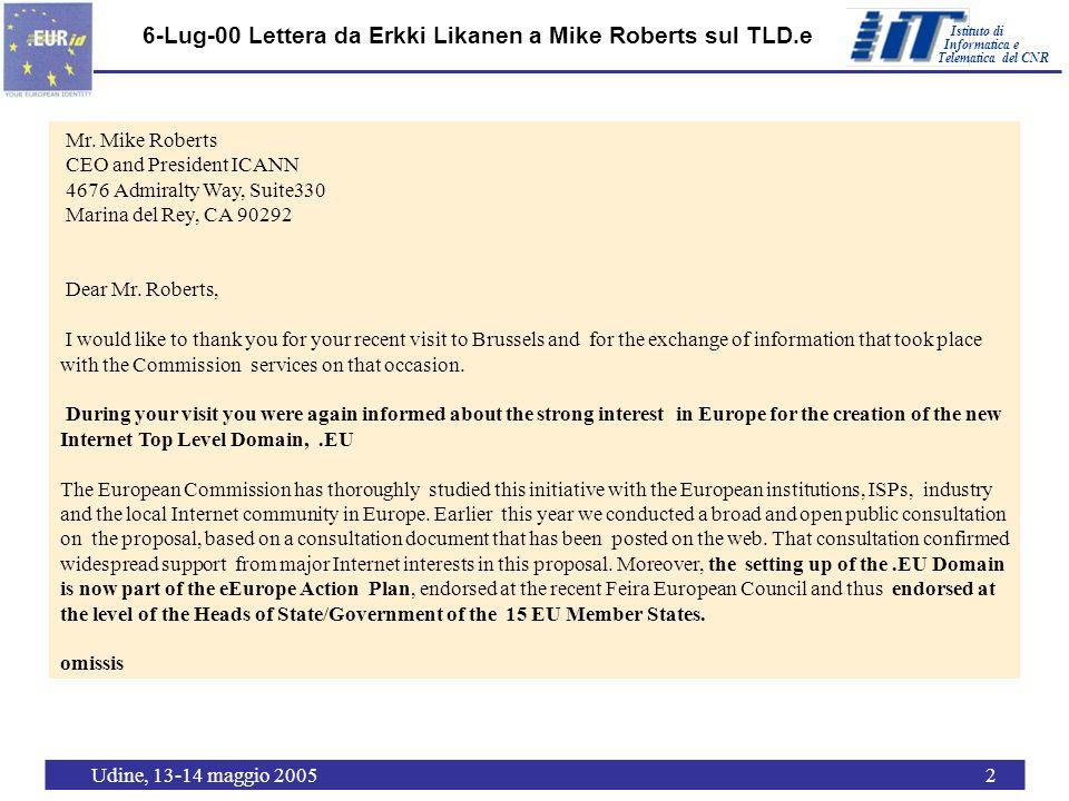 Istituto di Telematica del CNR Informatica e Udine, 13-14 maggio 20053 10-Ago-00: Risposta di Mike Roberts a Erkki Lijkanen sul TLD.eu August 10, 2000 Mr.