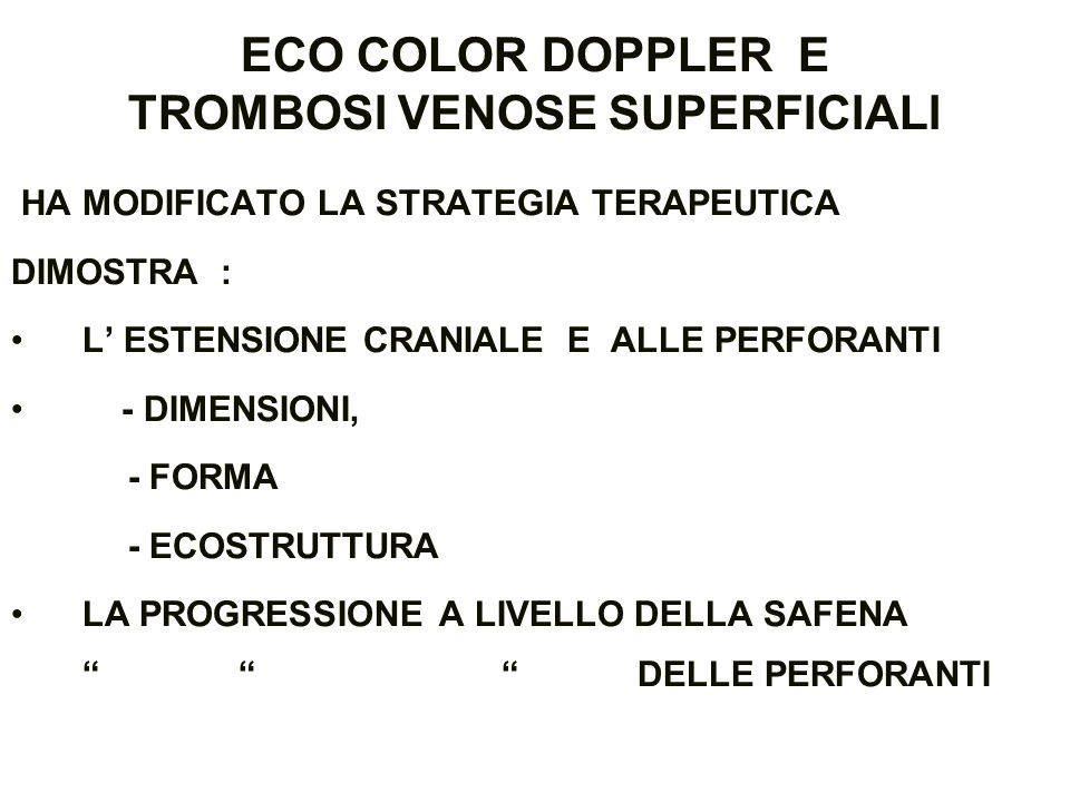ECO COLOR DOPPLER E TROMBOSI VENOSE SUPERFICIALI HA MODIFICATO LA STRATEGIA TERAPEUTICA DIMOSTRA : L ESTENSIONE CRANIALE E ALLE PERFORANTI - DIMENSION
