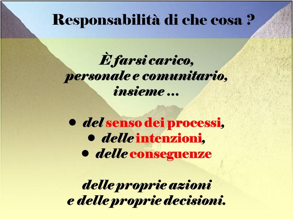 Fiorino Tessaro Responsabilità di che cosa ? È farsi carico, personale e comunitario, insieme … del senso dei processi, delle intenzioni, delle conseg