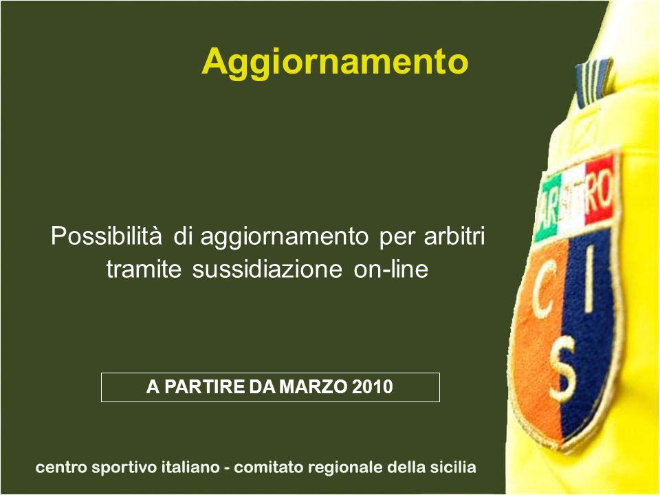 Aggiornamento Possibilità di aggiornamento per arbitri tramite sussidiazione on-line A PARTIRE DA MARZO 2010