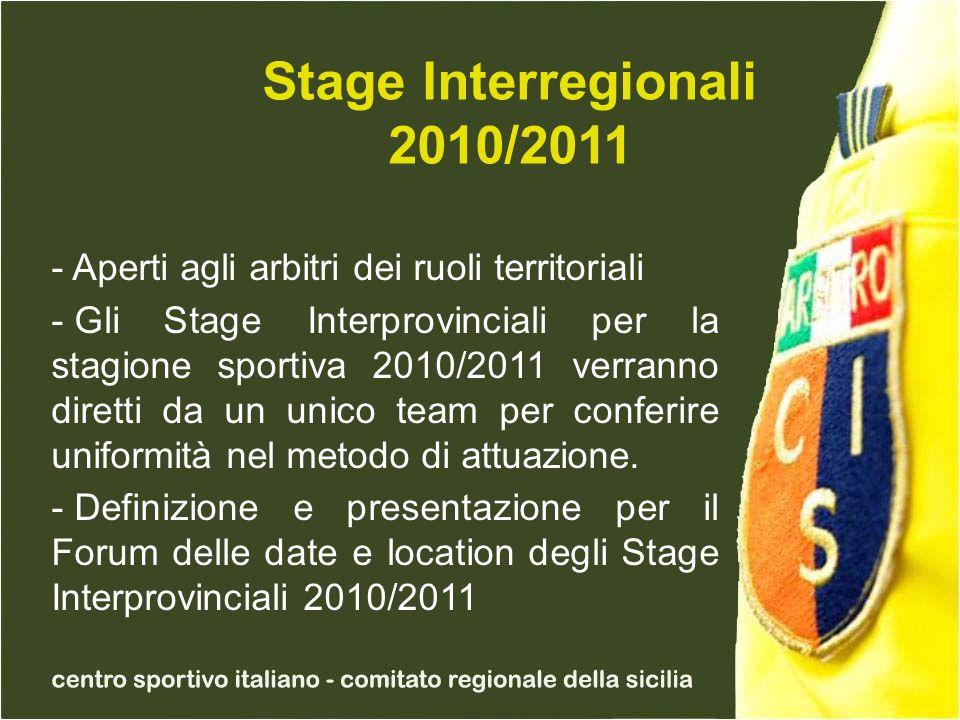 Stage Interregionali 2010/2011 - Aperti agli arbitri dei ruoli territoriali - Gli Stage Interprovinciali per la stagione sportiva 2010/2011 verranno diretti da un unico team per conferire uniformità nel metodo di attuazione.