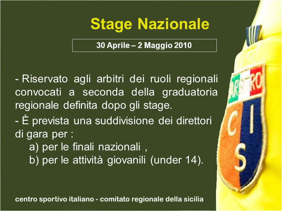 Stage Nazionale 30 Aprile – 2 Maggio 2010 - Riservato agli arbitri dei ruoli regionali convocati a seconda della graduatoria regionale definita dopo gli stage.
