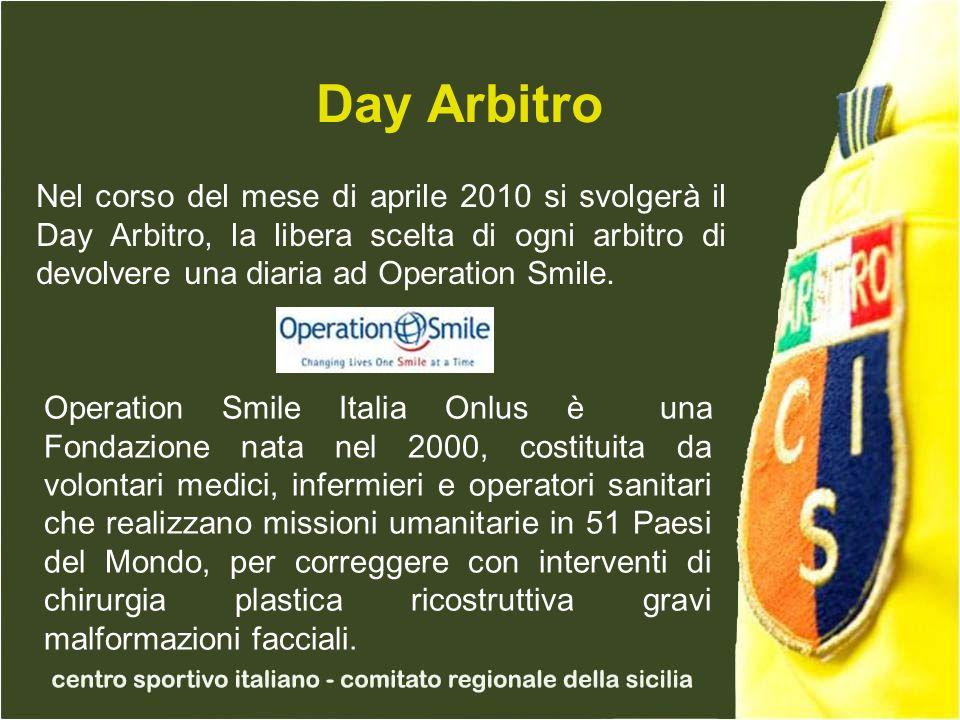 Day Arbitro Nel corso del mese di aprile 2010 si svolgerà il Day Arbitro, la libera scelta di ogni arbitro di devolvere una diaria ad Operation Smile.