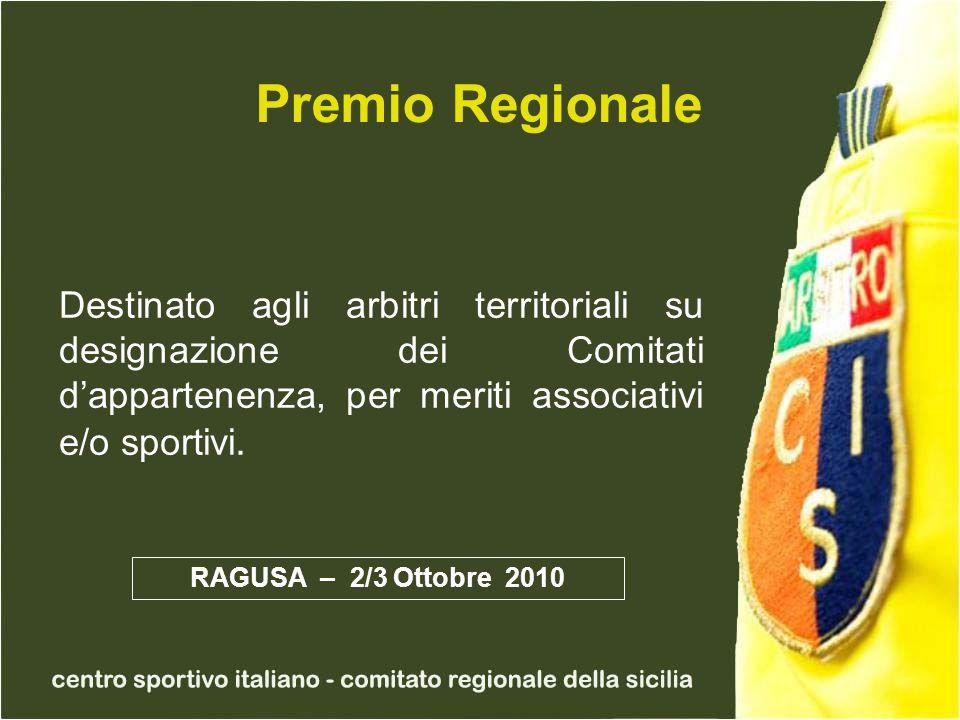 Premio Regionale Destinato agli arbitri territoriali su designazione dei Comitati dappartenenza, per meriti associativi e/o sportivi.