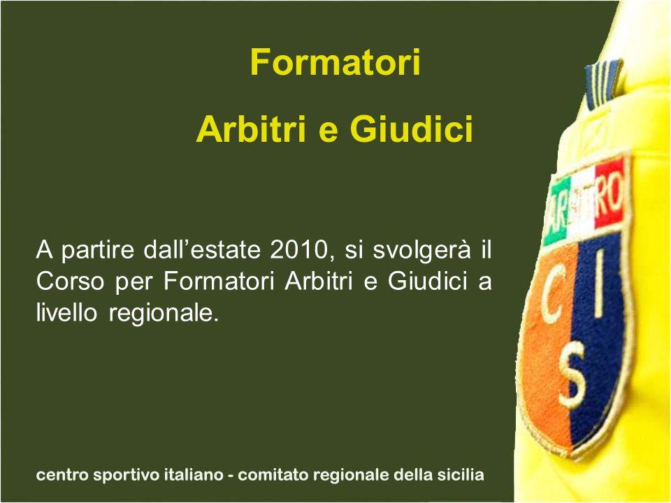 Formatori Arbitri e Giudici A partire dallestate 2010, si svolgerà il Corso per Formatori Arbitri e Giudici a livello regionale.