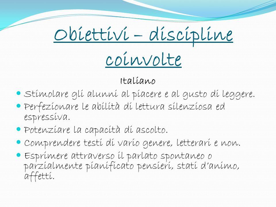 Obiettivi – discipline coinvolte Italiano Stimolare gli alunni al piacere e al gusto di leggere.