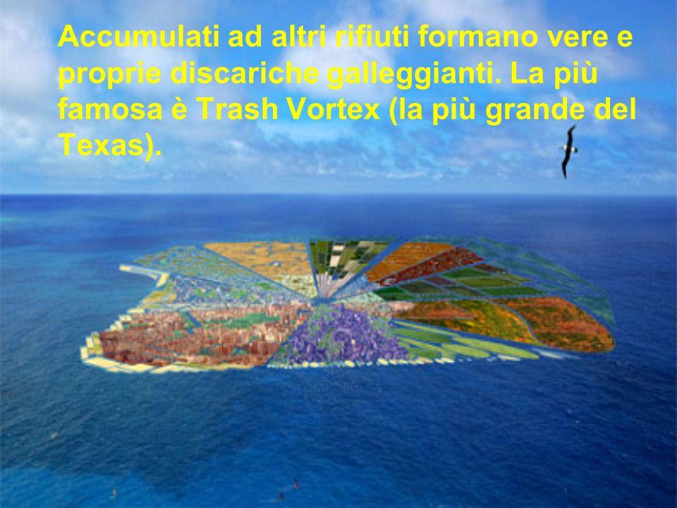 Accumulati ad altri rifiuti formano vere e proprie discariche galleggianti. La più famosa è Trash Vortex (la più grande del Texas).