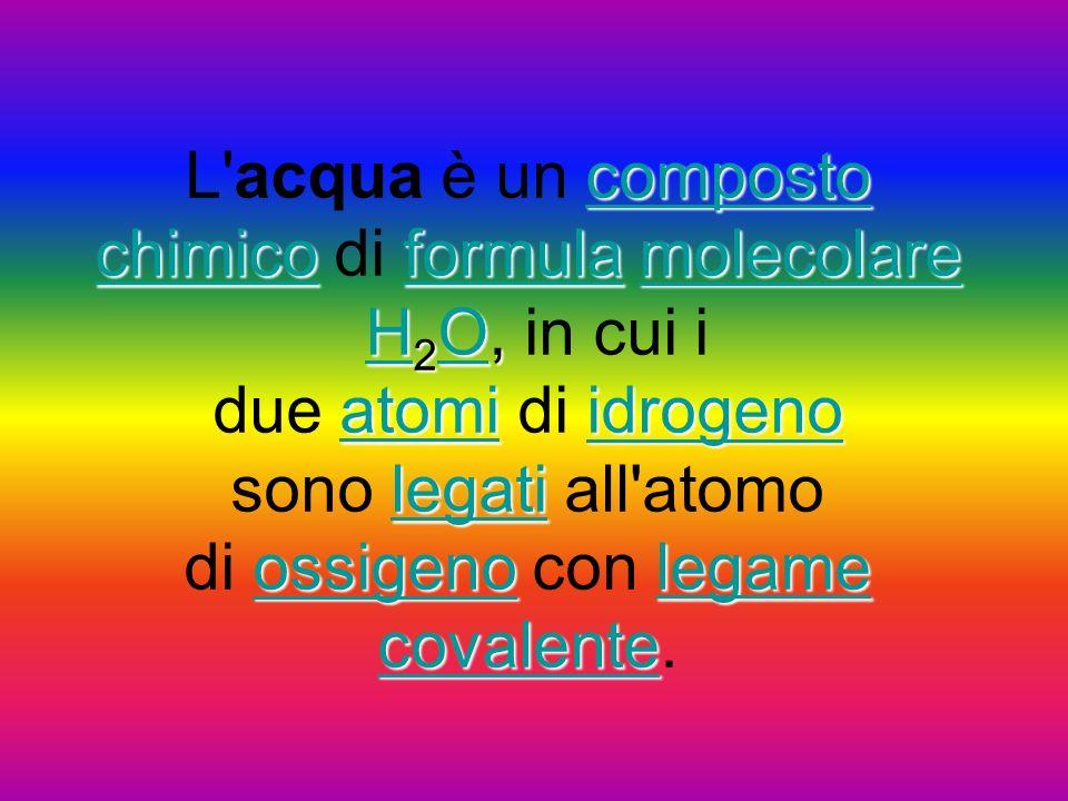 composto chimico formula molecolare H 2 O, atomi idrogeno legati ossigeno legame covalente L'acqua è un composto chimico di formula molecolare H 2 O,