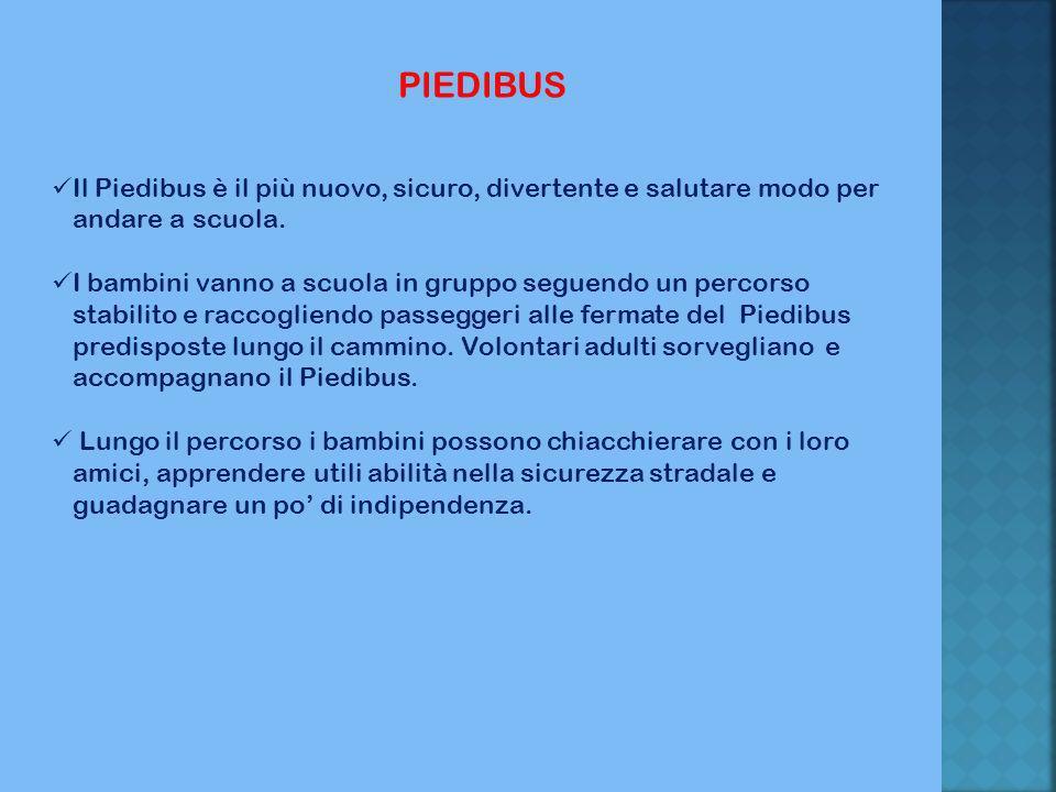 PIEDIBUS Il Piedibus è il più nuovo, sicuro, divertente e salutare modo per andare a scuola. I bambini vanno a scuola in gruppo seguendo un percorso s