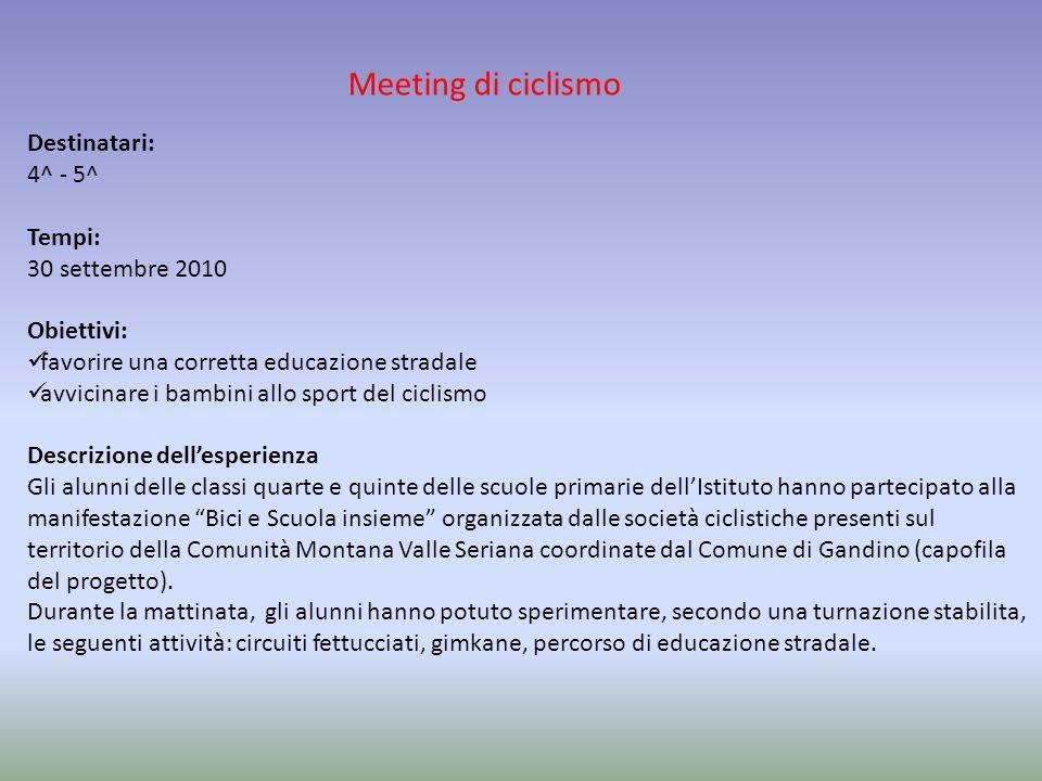 Meeting di ciclismo Destinatari: 4^ - 5^ Tempi: 30 settembre 2010 Obiettivi: favorire una corretta educazione stradale avvicinare i bambini allo sport