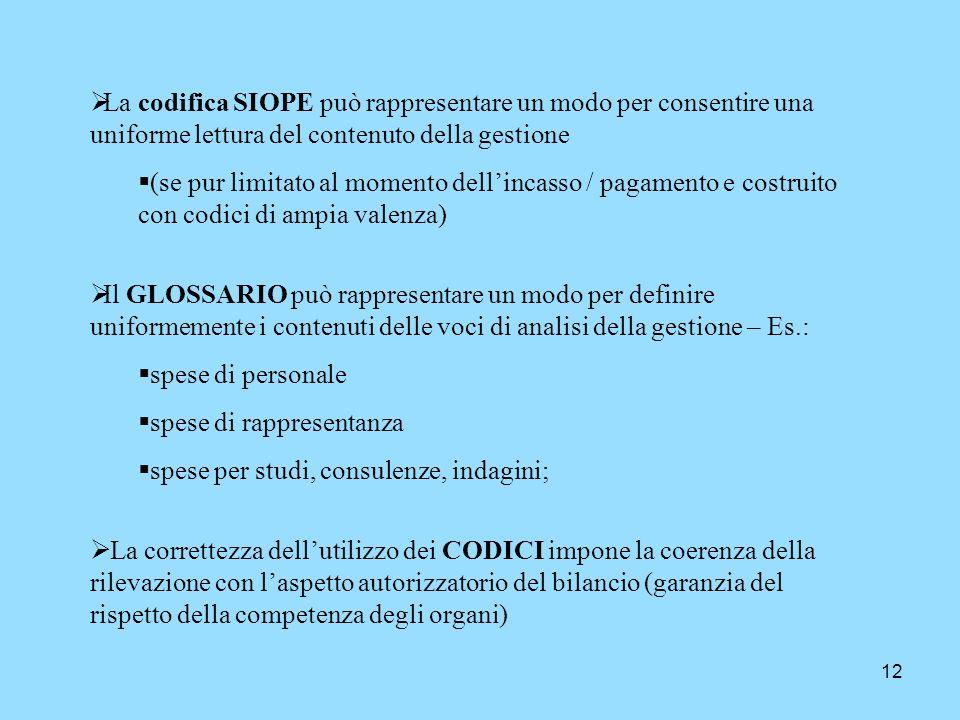 12 La codifica SIOPE può rappresentare un modo per consentire una uniforme lettura del contenuto della gestione (se pur limitato al momento dellincass