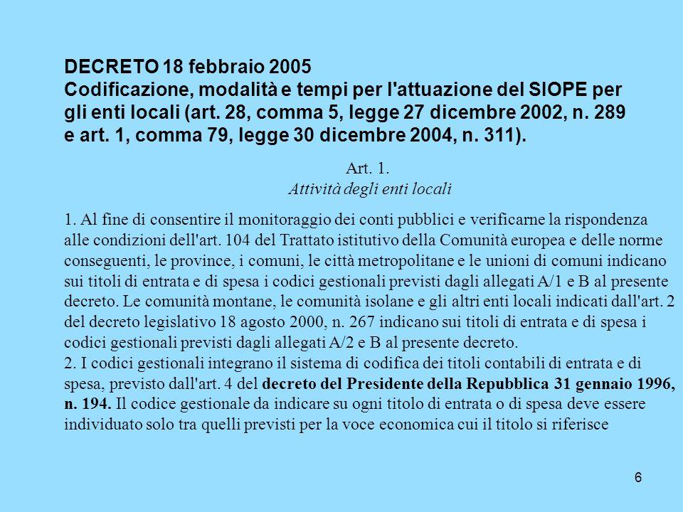 6 DECRETO 18 febbraio 2005 Codificazione, modalità e tempi per l'attuazione del SIOPE per gli enti locali (art. 28, comma 5, legge 27 dicembre 2002, n