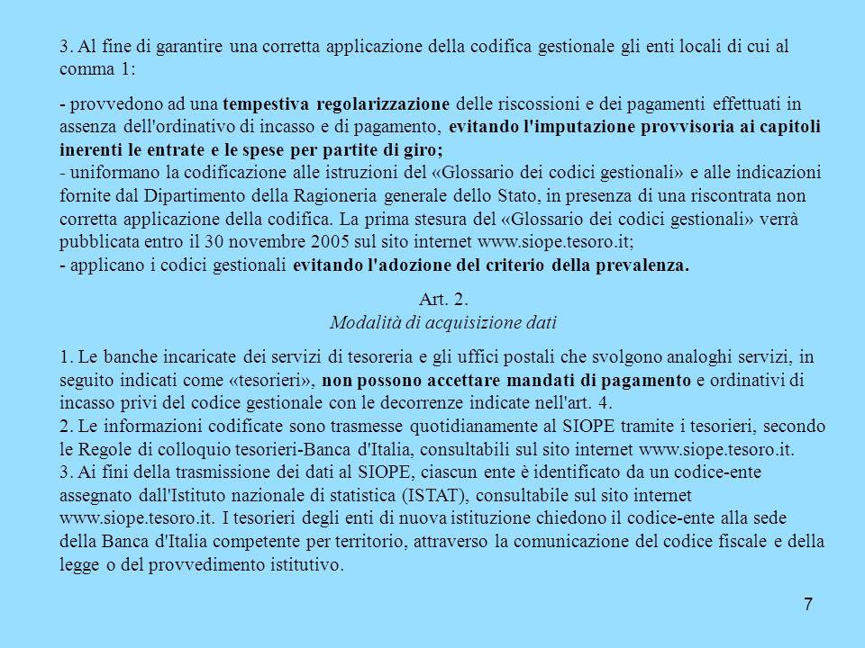 7 3. Al fine di garantire una corretta applicazione della codifica gestionale gli enti locali di cui al comma 1: - provvedono ad una tempestiva regola