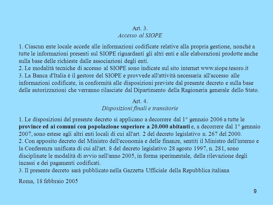 9 Art. 3. Accesso al SIOPE 1. Ciascun ente locale accede alle informazioni codificate relative alla propria gestione, nonchè a tutte le informazioni p