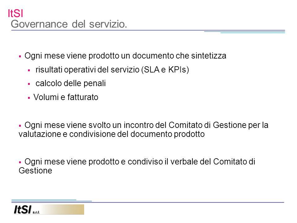 ItSI Governance del servizio. Ogni mese viene prodotto un documento che sintetizza risultati operativi del servizio (SLA e KPIs) calcolo delle penali
