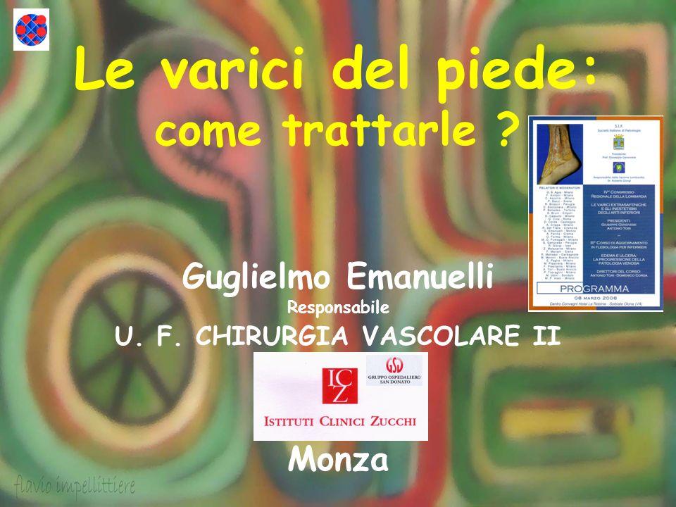 Le varici del piede: come trattarle ? Guglielmo Emanuelli Responsabile U. F. CHIRURGIA VASCOLARE II Monza