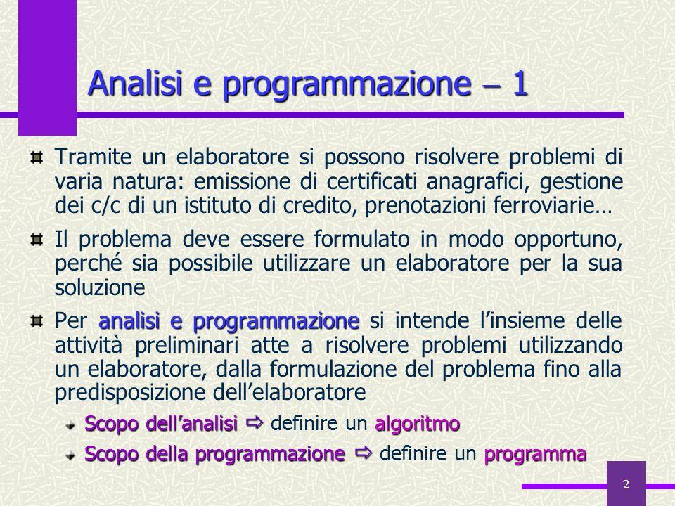 2 Analisi e programmazione 1 Tramite un elaboratore si possono risolvere problemi di varia natura: emissione di certificati anagrafici, gestione dei c