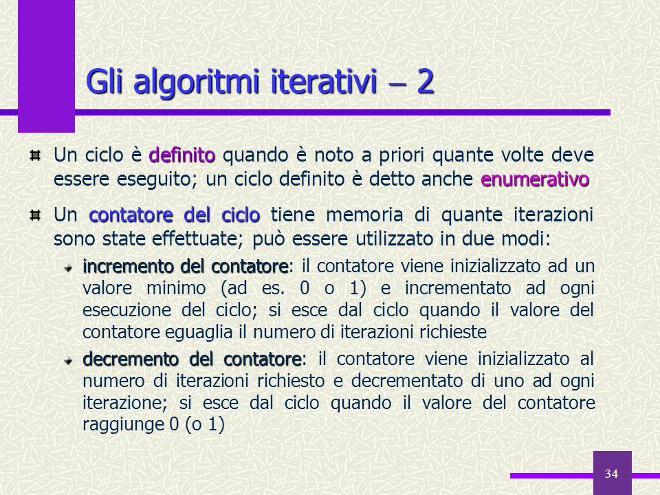 34 definito enumerativo Un ciclo è definito quando è noto a priori quante volte deve essere eseguito; un ciclo definito è detto anche enumerativo cont
