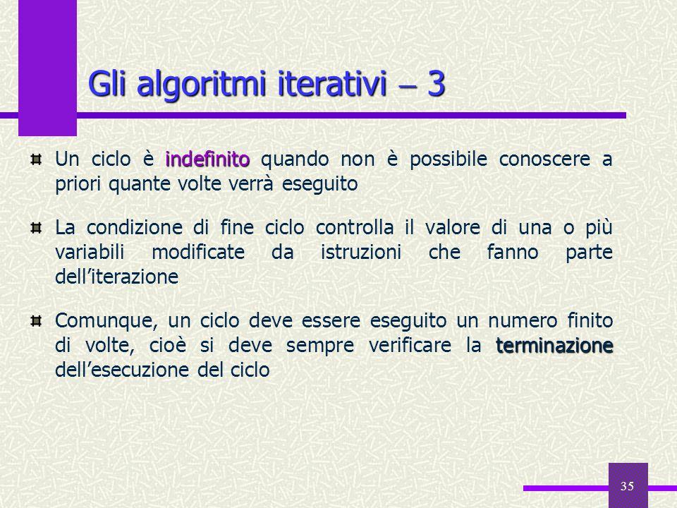 35 indefinito Un ciclo è indefinito quando non è possibile conoscere a priori quante volte verrà eseguito La condizione di fine ciclo controlla il val
