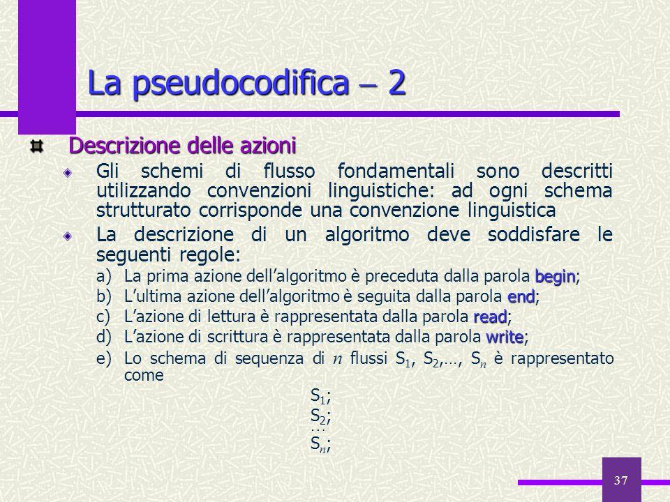 37 Descrizione delle azioni Gli schemi di flusso fondamentali sono descritti utilizzando convenzioni linguistiche: ad ogni schema strutturato corrispo