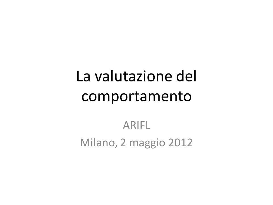 La valutazione del comportamento ARIFL Milano, 2 maggio 2012