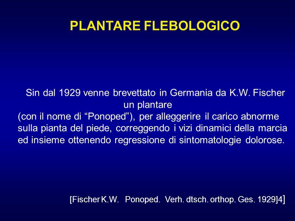 PLANTARE FLEBOLOGICO Sin dal 1929 venne brevettato in Germania da K.W. Fischer un plantare (con il nome di Ponoped), per alleggerire il carico abnorme