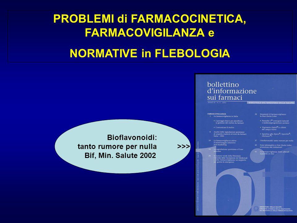 PROBLEMI di FARMACOCINETICA, FARMACOVIGILANZA e NORMATIVE in FLEBOLOGIA Bioflavonoidi: tanto rumore per nulla >>> Bif, Min. Salute 2002