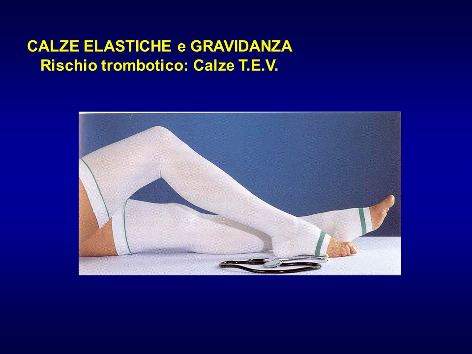 CALZE ELASTICHE e GRAVIDANZA Rischio trombotico: Calze T.E.V.