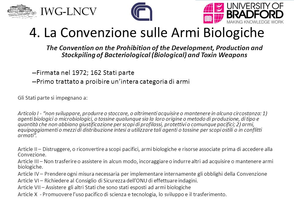 The Convention on the Prohibition of the Development, Production and Stockpiling of Bacteriological (Biological) and Toxin Weapons – Firmata nel 1972;