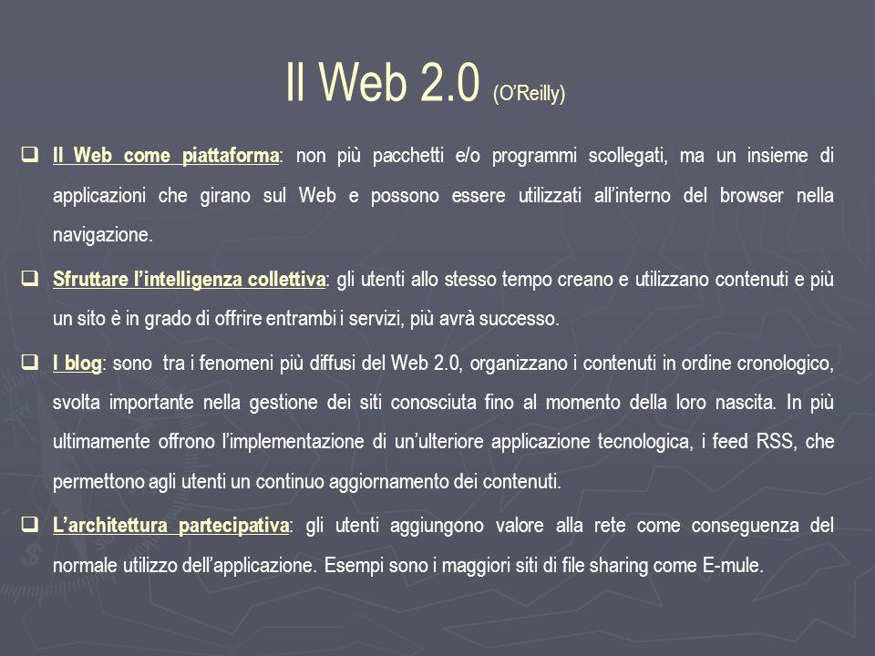 Il Web 2.0 (OReilly) Il Web come piattaforma : non più pacchetti e/o programmi scollegati, ma un insieme di applicazioni che girano sul Web e possono essere utilizzati allinterno del browser nella navigazione.